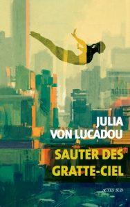 Sauter des gratte-ciel-Julia Von Lucadou - Actes Sud