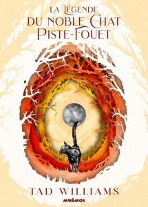 La légende du noble chat Piste-Fouet -Tad Williams - Mnémos