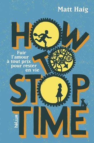 """How to stop time"" de Matt Haig"
